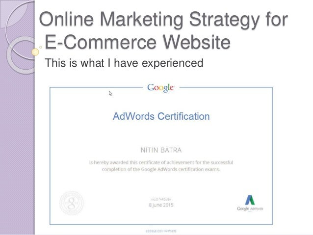 Online Marketing Strategy for E-Commerce Website This is what I have experienced