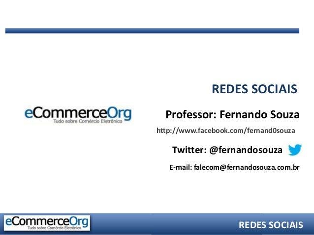REDES SOCIAIS  Professor: Fernando Souzahttp://www.facebook.com/fernand0souza    Twitter: @fernandosouza   E-mail: falecom...