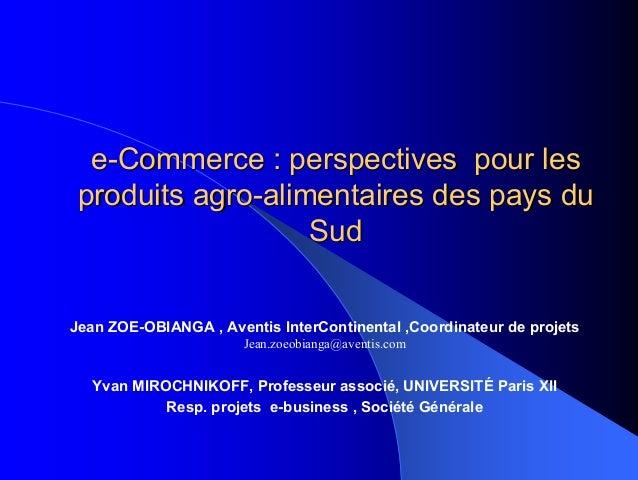 e-Commerce : perspectives pour les produits agro-alimentaires des pays du Sud Jean ZOE-OBIANGA , Aventis InterContinental ...