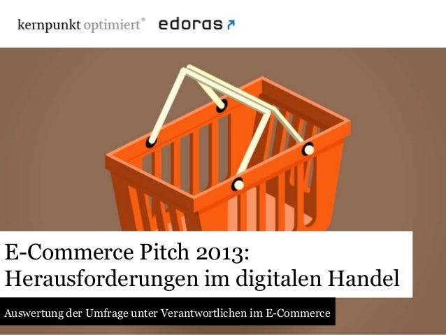 E-Commerce Pitch 2013: Herausforderungen im digitalen Handel Auswertung der Umfrage unter Verantwortlichen im E-Commerce