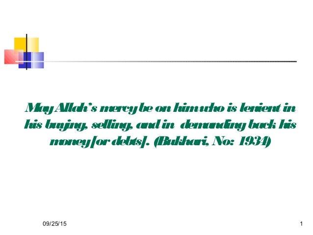 MayAllah's mercybeonhimwhois lenientin his buying, selling, andin demandingbackhis money[ordebts]. (Bukhari, No: 1934) 09/...