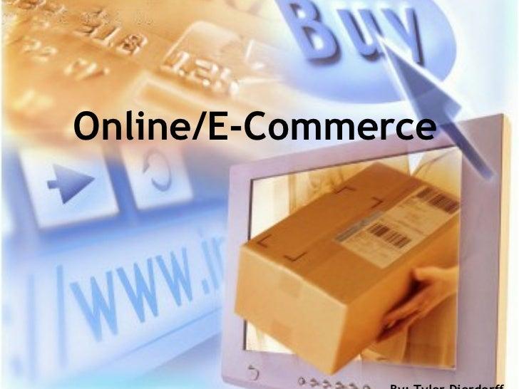Online/E-Commerce By: Tyler Dierdorff