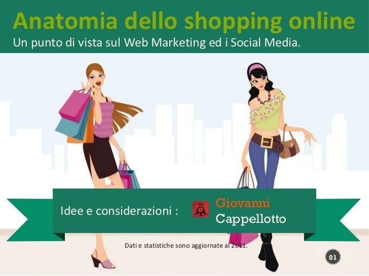Dati e statistiche sono aggiornate al 2011. Anatomia dello shopping online Un punto di vista sul Web Marketing ed i Social...