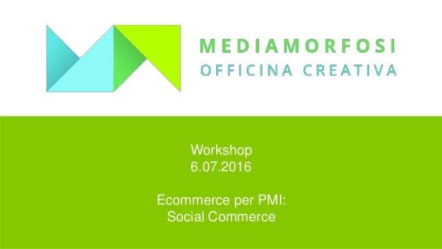 Workshop 6.07.2016 Ecommerce per PMI: Social Commerce