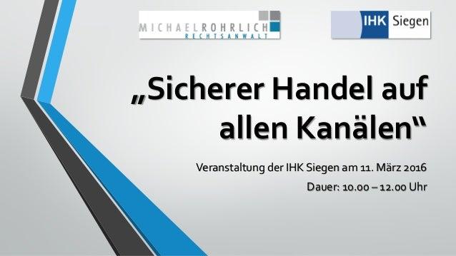 """""""Sicherer Handel auf allen Kanälen"""" Veranstaltung der IHK Siegen am 11. März 2016 Dauer: 10.00 – 12.00 Uhr"""