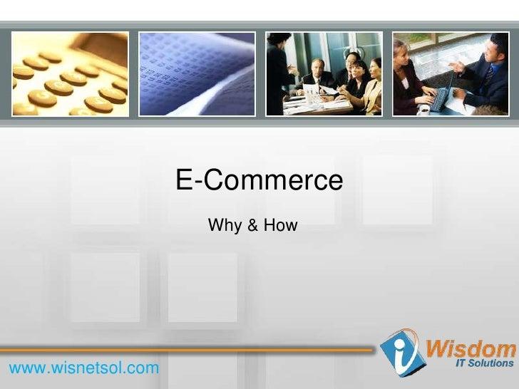 E-Commerce  <br />Why & How<br />www.wisnetsol.com<br />