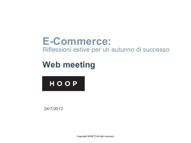 Copyright HOOP I All right reserved. Web Meeting E-commerce NOME CLIENTE Web project Data Referente Copyright HOOP  All ...
