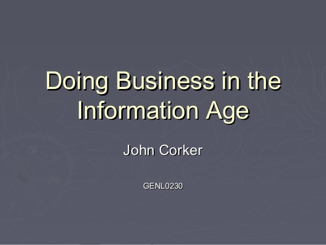 Doing Business in theDoing Business in the Information AgeInformation Age John CorkerJohn Corker GENL0230GENL0230