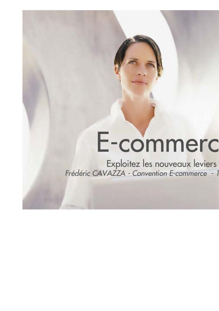 E-commerce 2.0           Exploitez les nouveaux leviers de performanceFrédéric CAVAZZA - Convention E-commerce - 14 Septem...