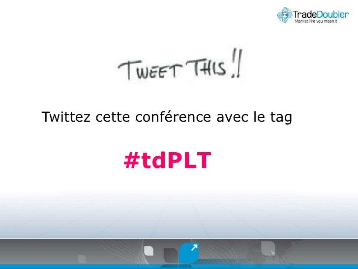 Twittezcetteconférence avec le tag<br />#tdPLT<br />