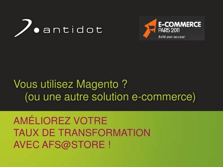 Vous utilisez Magento ? (ou une autre solution e-commerce)<br />Améliorez votre <br />taux de transformation <br />AVEC A...