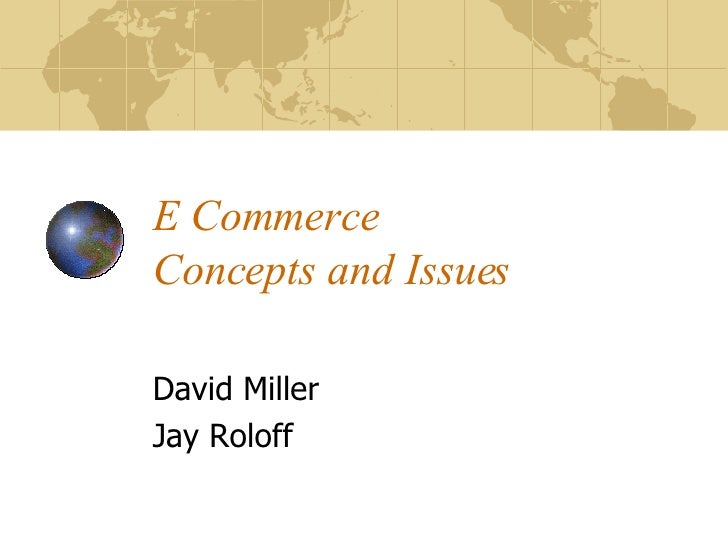 E Commerce Concepts and Issues David Miller Jay Roloff
