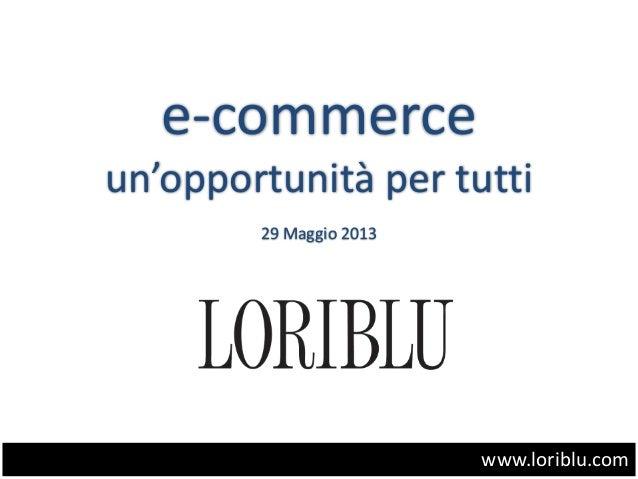 e-commerceun'opportunità per tutti29 Maggio 2013www.loriblu.com