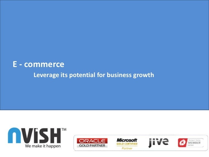 E - commerceLeverage its potential for business growth <br />