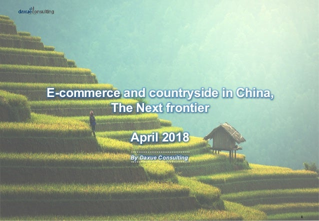 E-commerce and countryside in China, The Next frontier April 2018 By Daxue Consulting 1