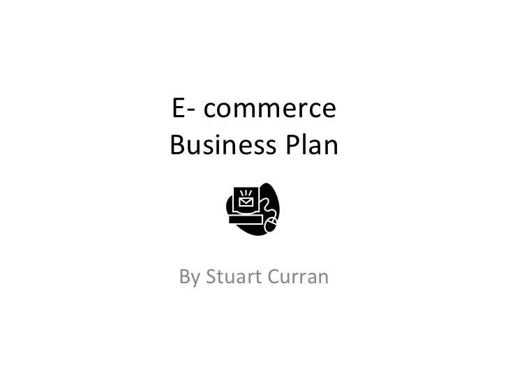 E- commerce Business Plan By Stuart Curran