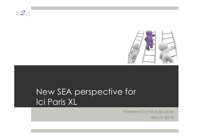 New SEA perspective forIci Paris XLPowered by blue2purpleMarch 2013