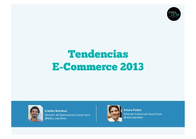Tendencias        E-Commerce 2013Cris.án	  Mar2nez	                                 Arturo	  Parker	  Director	  de	  Oper...