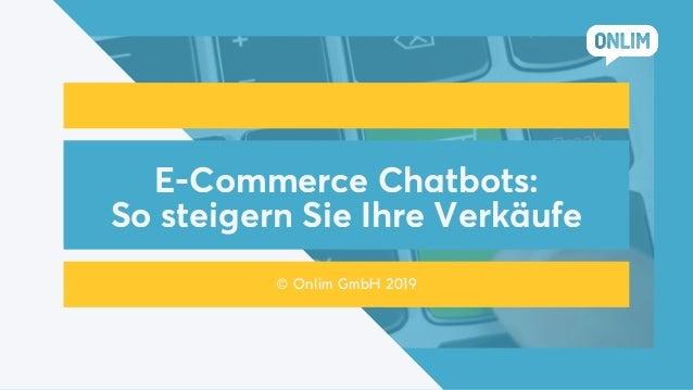 E-Commerce Chatbots: So steigern Sie Ihre Verkäufe © Onlim GmbH 2019