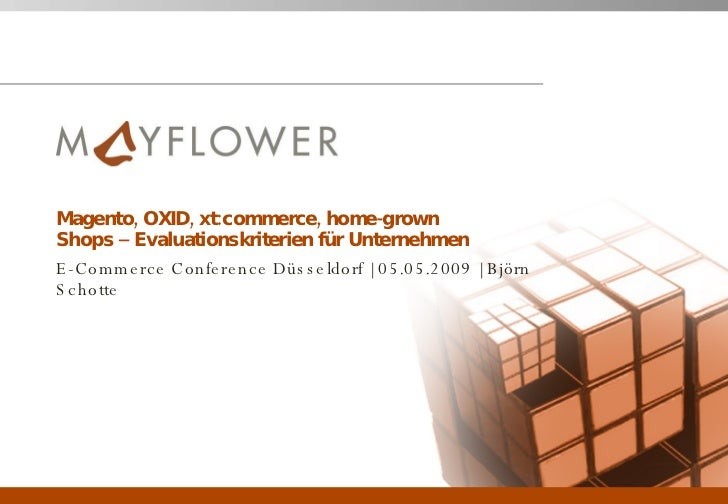 Magento, OXID, xt:commerce, home-grown Shops – Evaluationskriterien für Unternehmen E-Commerce Conference Düsseldorf | 05....