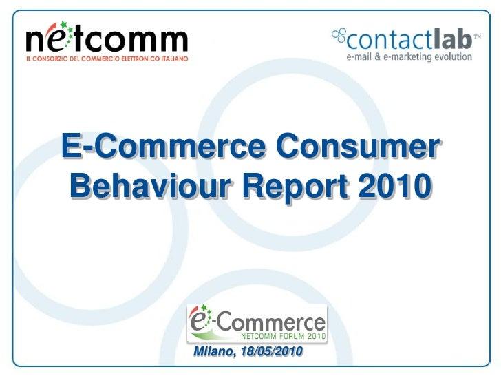 E-Commerce Consumer Behaviour Report 2010           Milano, 18/05/2010