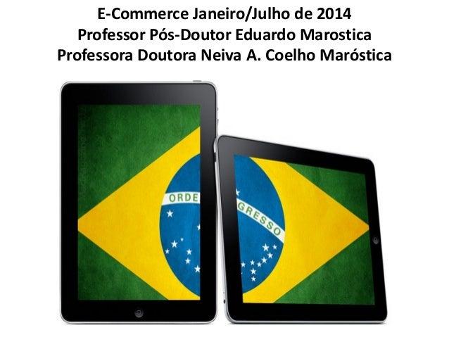 E-Commerce Janeiro/Julho de 2014 Professor Pós-Doutor Eduardo Marostica Professora Doutora Neiva A. Coelho Maróstica