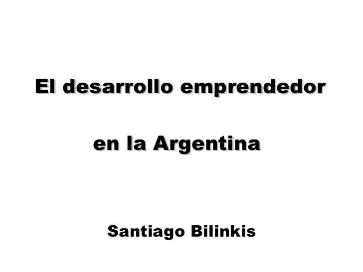 El desarrollo emprendedor en la Argentina  Santiago Bilinkis