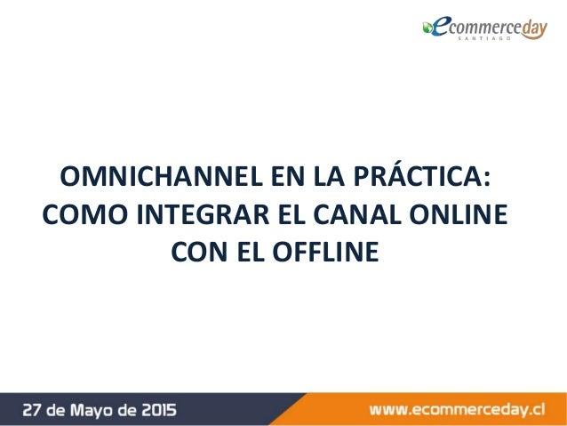 OMNICHANNEL EN LA PRÁCTICA: COMO INTEGRAR EL CANAL ONLINE CON EL OFFLINE