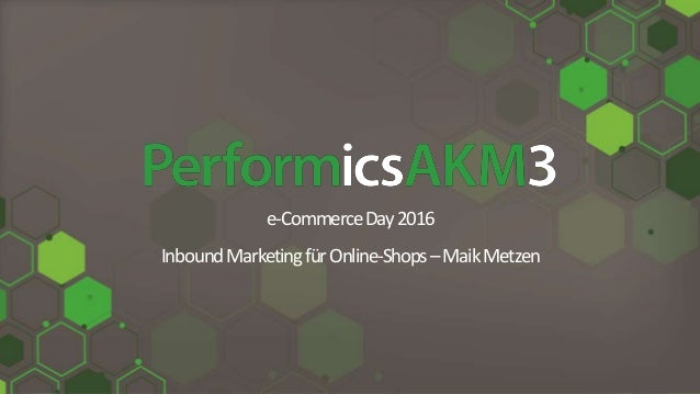e-CommerceDay2016 InboundMarketingfürOnline-Shops–MaikMetzen
