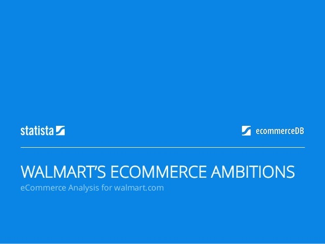 eCommerce Analysis for walmart.com WALMART'S ECOMMERCE AMBITIONS