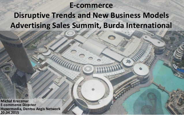 E-commerce Disruptive Trends and New Business Models Advertising Sales Summit, Burda International Michał Kreczmar E-comme...
