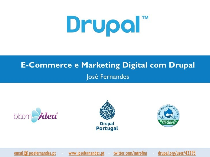 E-Commerce e Marketing Digital com Drupal                                     José Fernandesemail@josefernandes.pt - www.j...
