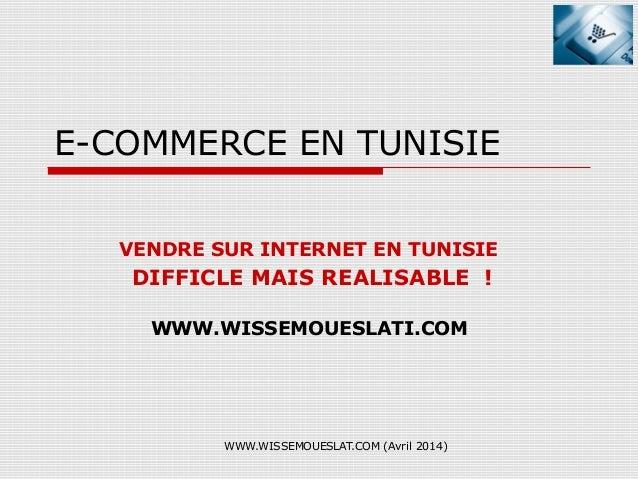 WWW.WISSEMOUESLAT.COM (Avril 2014) E-COMMERCE EN TUNISIE VENDRE SUR INTERNET EN TUNISIE DIFFICLE MAIS REALISABLE ! WWW.WIS...