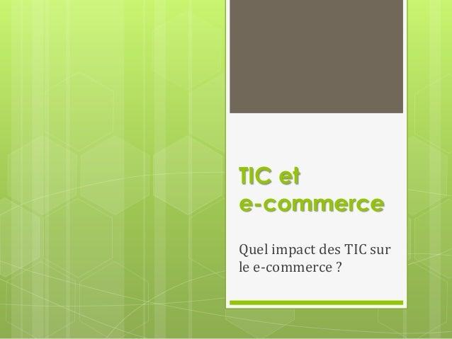 TIC ete-commerceQuel impact des TIC surle e-commerce ?