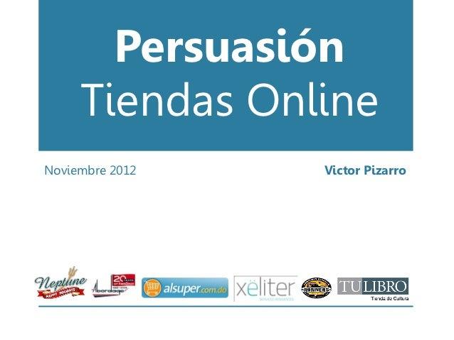 Persuasión     Tiendas OnlineNoviembre 2012   Victor Pizarro