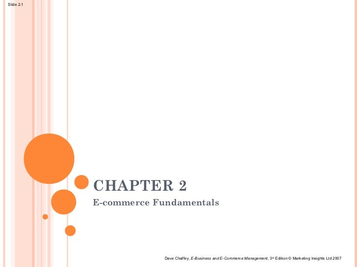Slide 2.1            CHAPTER 2            E-commerce Fundamentals                         Dave Chaffey, E-Business and E-C...