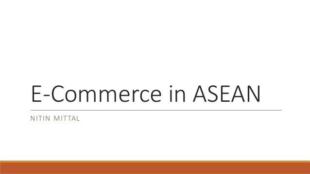 E-Commerce in ASEAN NITIN MITTAL