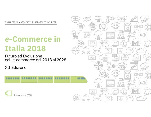e-Commerce in Italia 2018 #ecommerce2018 CASALEGGIO ASSOCIATI | STRATEGIE DI RETE #ecommerce2018 e-Commerce in Italia 2018...