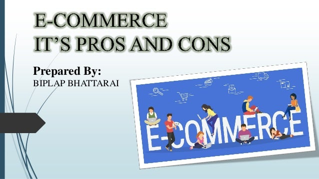 pros cons e commerce essays A pros and cons essay is a type of argumentative essay that encourages you to look at both the pros (positives) and the cons (negatives) of a given topic your essay, however, should not just be a list of pros and cons.