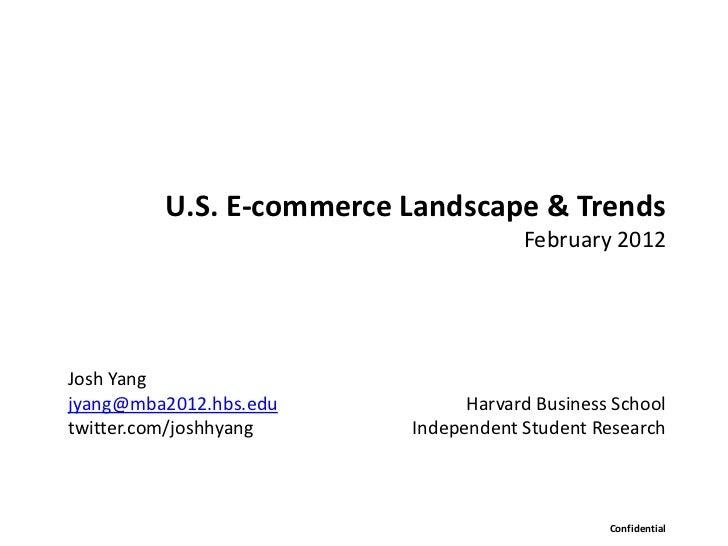 U.S. E-commerce Landscape & Trends                                     February 2012Josh Yangjyang@mba2012.hbs.edu        ...