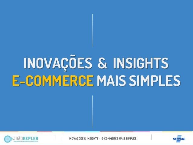 INOVAÇÕES & INSIGHTS  E-COMMERCE MAIS SIMPLES