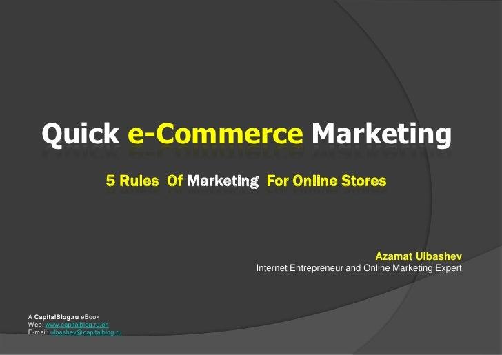Quicke-Commerce Marketing<br />5 Rules  Of Marketing  For Online Stores<br />Azamat Ulbashev<br />Internet Entrepreneur an...