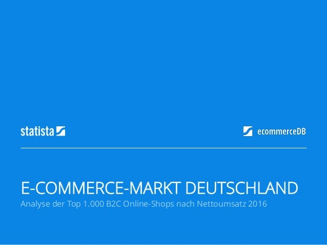 Analyse der Top 1.000 B2C Online-Shops nach Nettoumsatz 2016 E-COMMERCE-MARKT DEUTSCHLAND