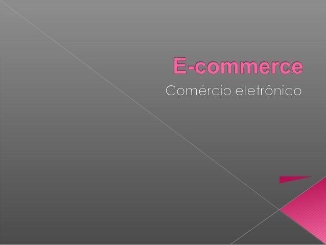 . O e-commerce pode assim ser definido como oconjunto das transações comerciais de produtose serviços efetuadas através da...