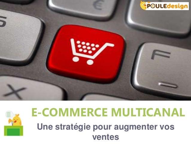 E-COMMERCE MULTICANALUne stratégie pour augmenter vos              ventes
