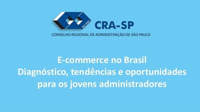 E-commerce no Brasil Diagnóstico, tendências e oportunidades para os jovens administradores