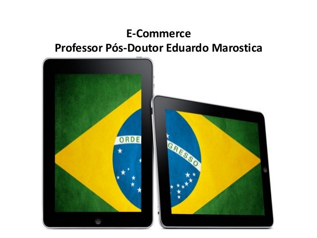 E-Commerce Professor Pós-Doutor Eduardo Marostica