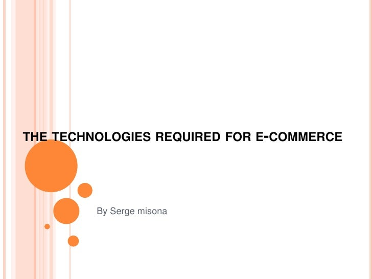 technologies required for e commerce E-commerce is the activity of buying or selling of products and services online or over the internet electronic commerce draws on technologies such as mobile.
