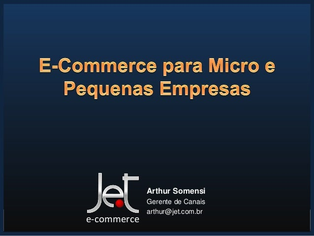 06/05/2013 1Arthur SomensiGerente de Canaisarthur@jet.com.bre-commerce