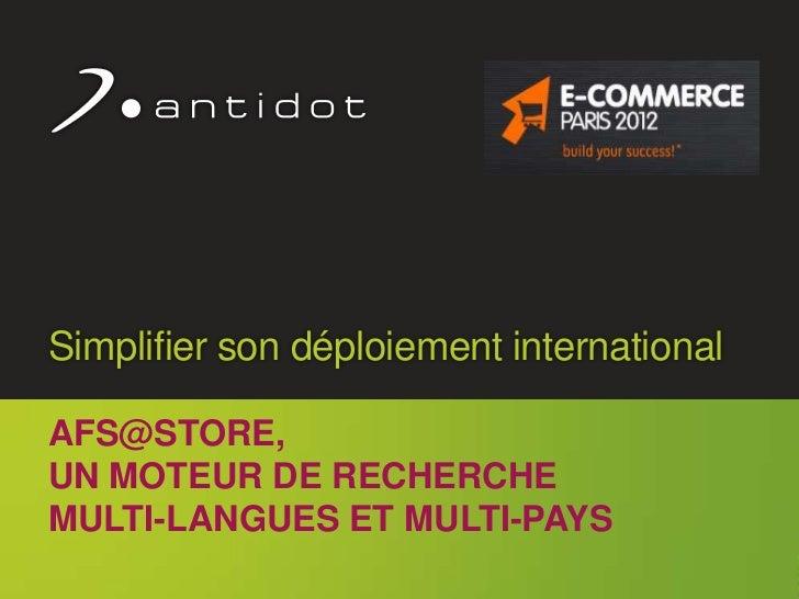 Simplifier son déploiement international      AFS@STORE,      UN MOTEUR DE RECHERCHE      MULTI-LANGUES ET MULTI-PAYS     ...